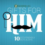 Gifts for Him|10 Eco-Friendly Buys and DIYs If you're looking for that perfect gift for your man check out Secondsguru's list of 10 Awesome green gift ideas. Whatever his hobbies, passions and interests might be, we have you covered.