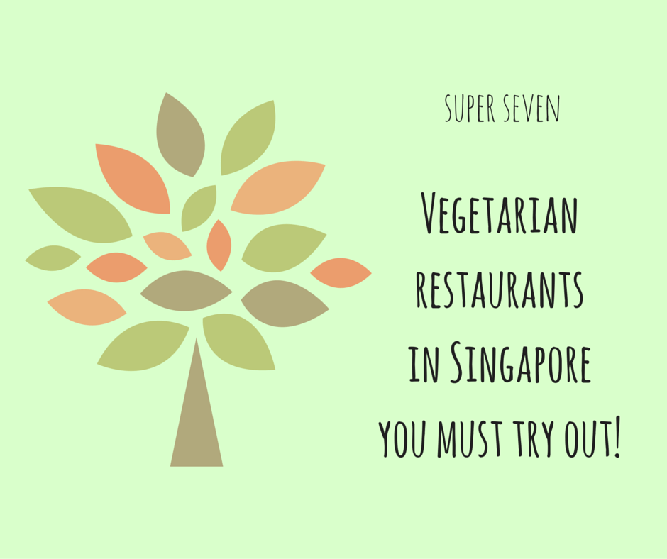 uper 7 | Vegetarian restaurants you must try out in Singapore!