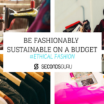 BE FASHIONABLY SUSTAINABLE ON A BUDGET